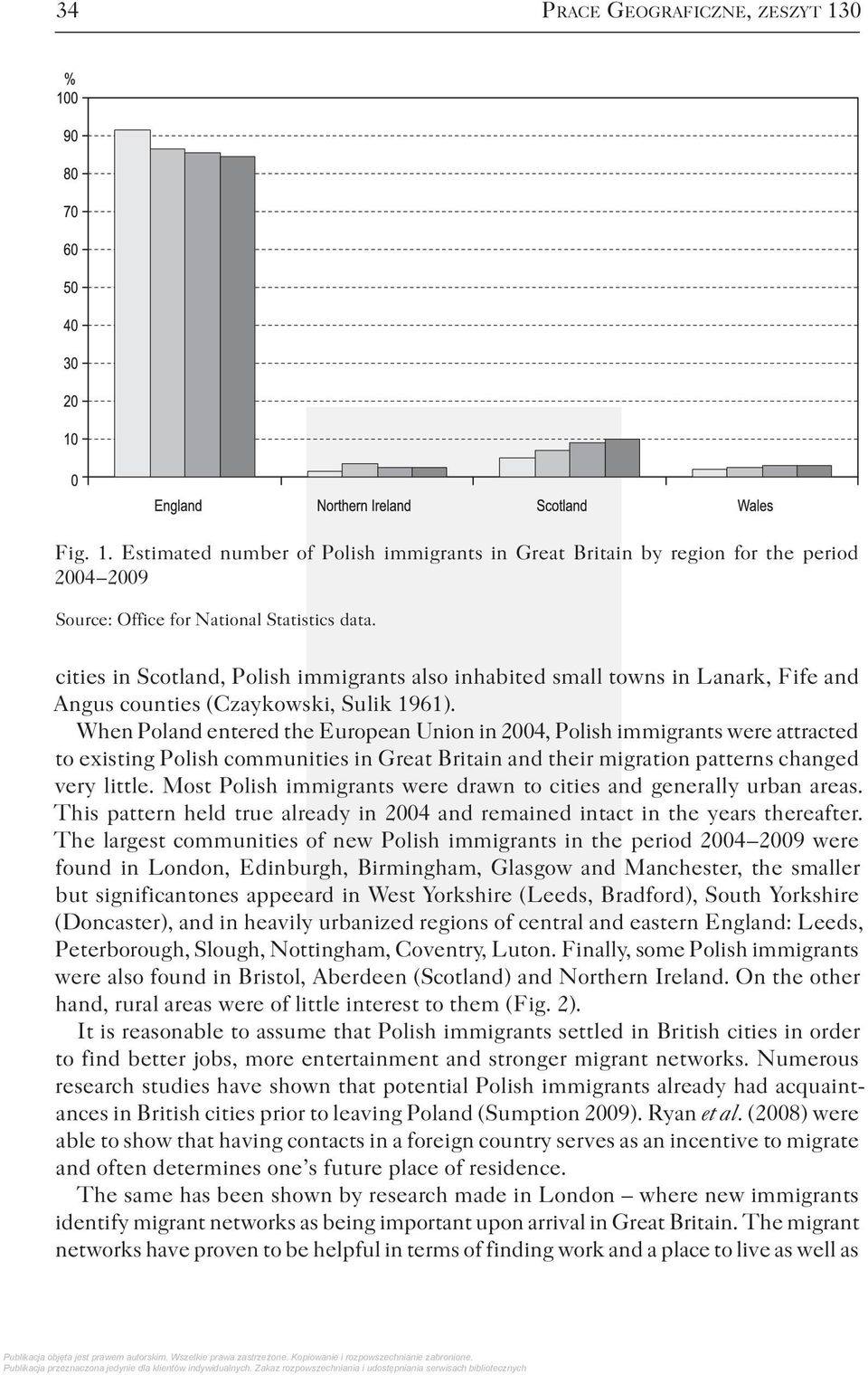 When Poland entered the European Union in 2004, Polish immigrants were attracted to existing Polish communities in Great Britain and their migration patterns changed very little.
