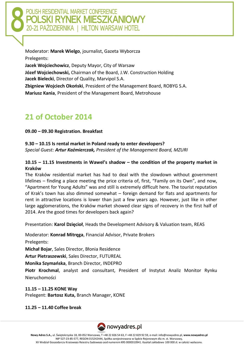 15 Is rental market in Poland ready to enter developers? Special Guest: Artur Kaźmierczak, President of the Management Board, MZURI 10.15 11.