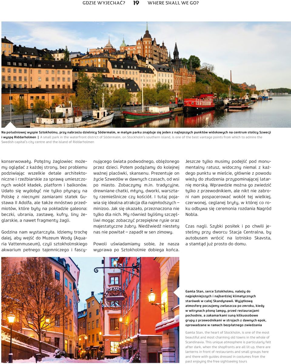 the waterfront district of Södermalm, on Stockholm s southern island, is one of the best vantage points from which to admire the Swedish capital s city centre and the island of Riddarholmen