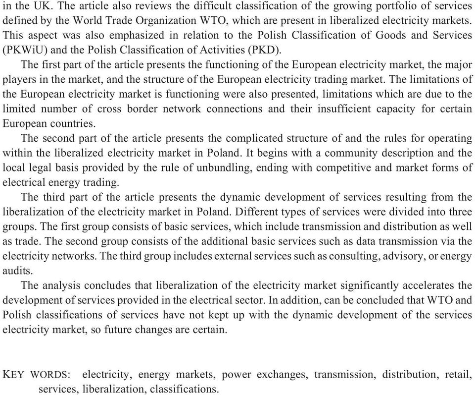 The first part of the article presents the functioning of the European electricity market, the major players in the market, and the structure of the European electricity trading market.