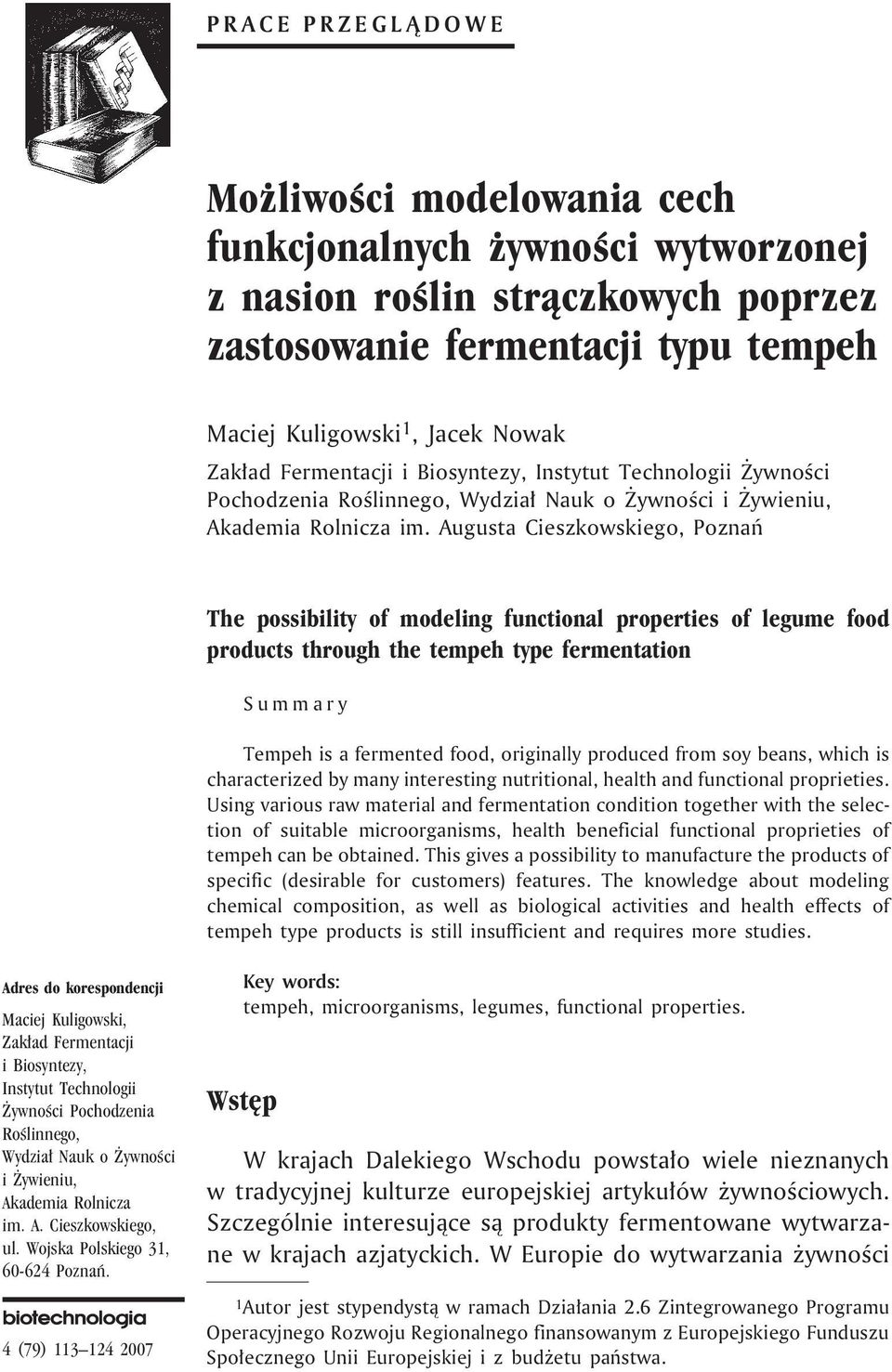 Augusta Cieszkowskiego, Poznañ The possibility of modeling functional properties of legume food products through the tempeh type fermentation Summary Tempeh is a fermented food, originally produced