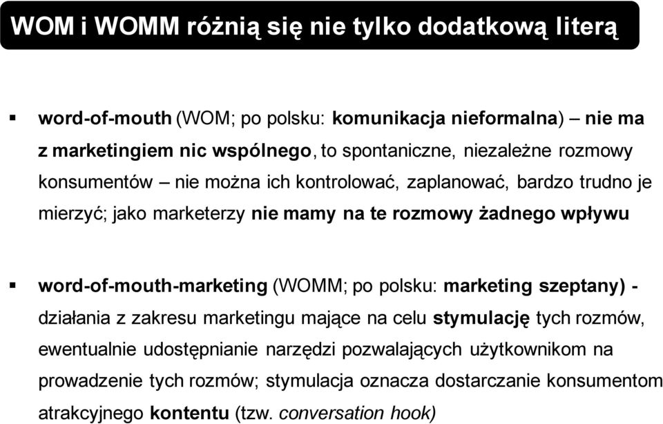 żadnego wpływu word-of-mouth-marketing (WOMM; po polsku: marketing szeptany) - działania z zakresu marketingu mające na celu stymulację tych rozmów,