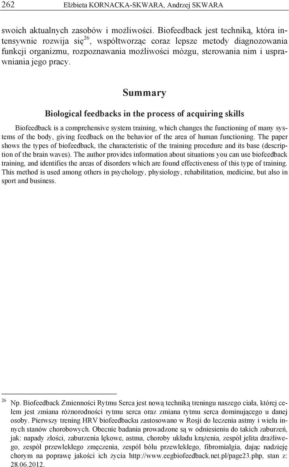 Summary Biological feedbacks in the process of acquiring skills Biofeedback is a comprehensive system training, which changes the functioning of many systems of the body, giving feedback on the