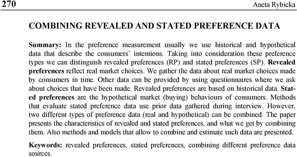 We gather the data about real market choices made by consumers in time. Other data can be provided by using questionnaires where we ask about choices that have been made.