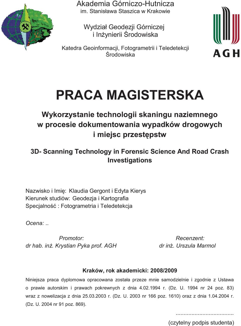 naziemnego w procesie dokumentowania wypadków drogowych i miejsc przestępstw 3D- Scanning Technology in Forensic Science And Road Crash Investigations Nazwisko i Imię: Klaudia Gergont i Edyta Kierys