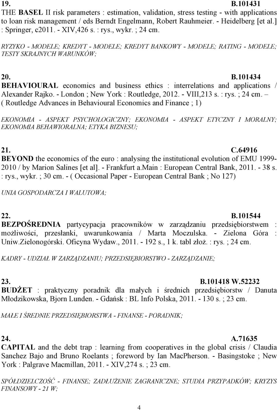 NKOWY - MODELE; RATING - MODELE; TESTY SKRAJNYCH WARUNKÓW; 20. B.101434 BEHAVIOURAL economics and business ethics : interrelations and applications / Alexander Rajko.