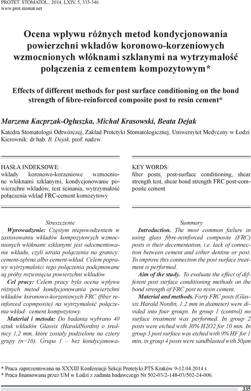methods for post surface conditioning on the bond strength of fibre-reinforced composite post to resin cement* Marzena Kacprzak-Ogłuszka, Michał Krasowski, Beata Dejak Katedra Stomatologii