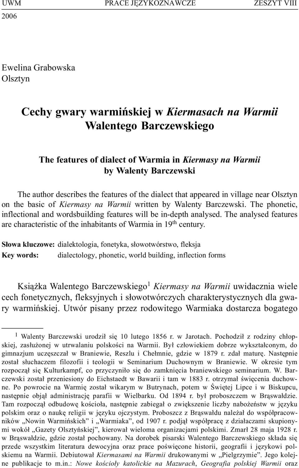 The author describes the features of the dialect that appeared in village near Olsztyn on the basic of Kiermasy na Warmii written by Walenty Barczewski.