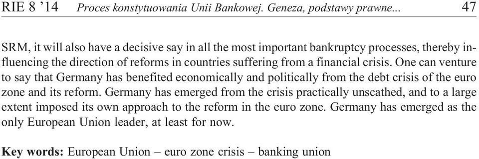 from a financial crisis. One can venture to say that Germany has benefited economically and politically from the debt crisis of the euro zone and its reform.