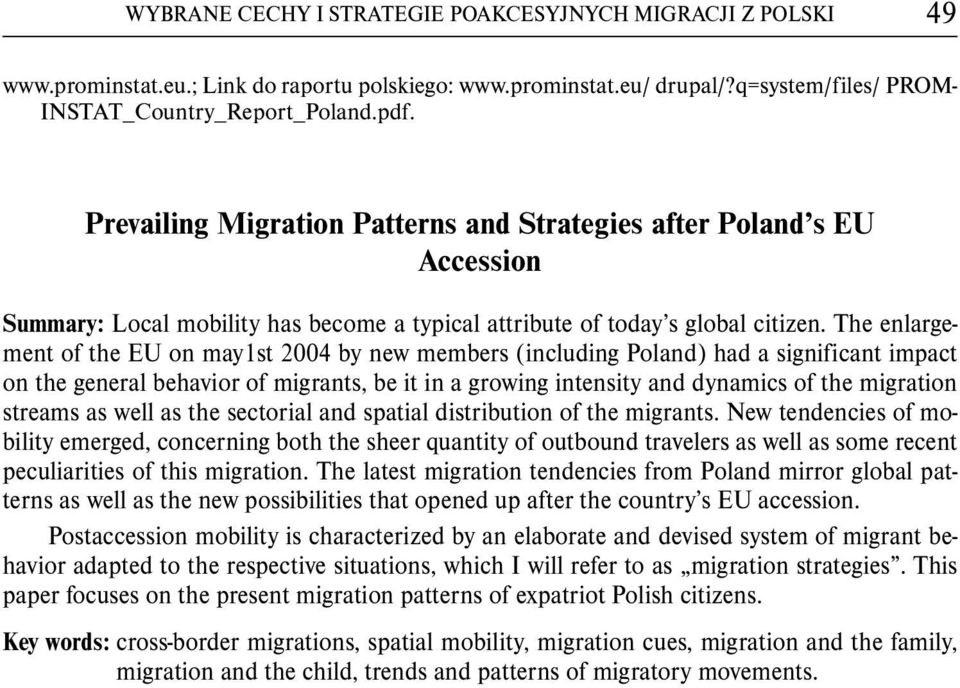 The enlargement of the EU on may1st 2004 by new members (including Poland) had a significant impact on the general behavior of migrants, be it in a growing intensity and dynamics of the migration