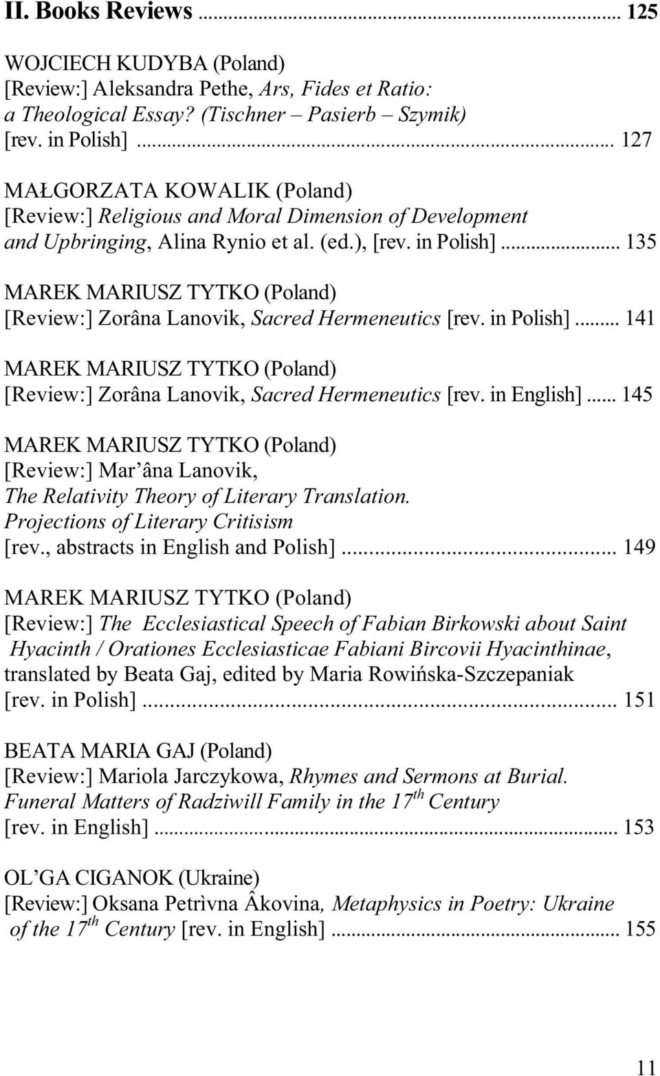 .. 135 MAREK MARIUSZ TYTKO (Poland) [Review:] Zorâna Lanovik, Sacred Hermeneutics [rev. in Polish]... 141 MAREK MARIUSZ TYTKO (Poland) [Review:] Zorâna Lanovik, Sacred Hermeneutics [rev. in English].