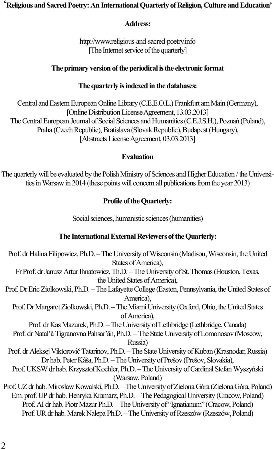 brary (C.E.E.O.L.) Frankfurt am Main (Germany), [Online Distribution License Agreement, 13.03.2013] The Central European Journal of Social Sciences and Hu