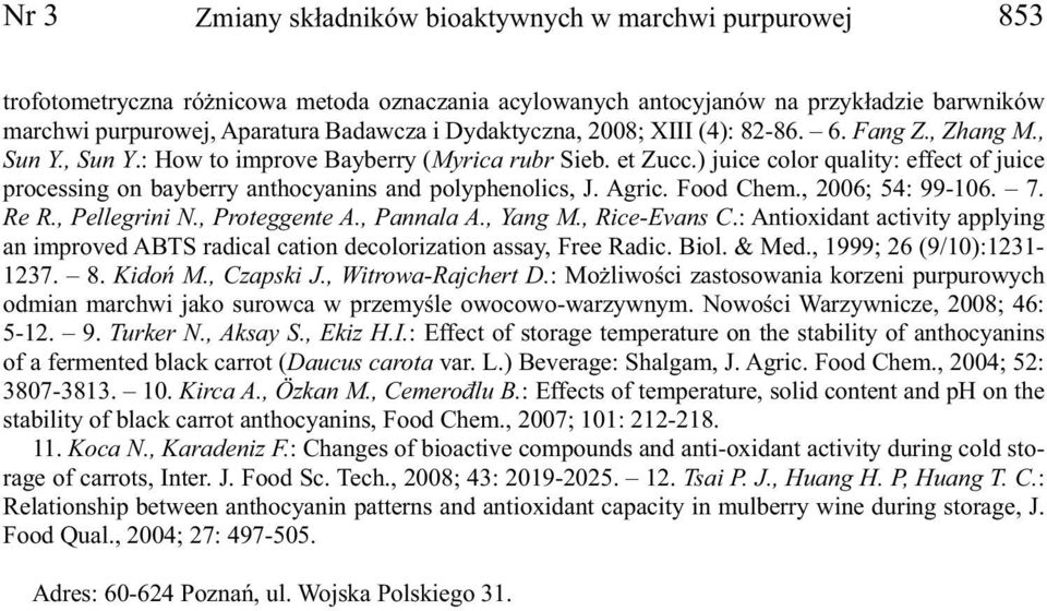 ) juice color quality: effect of juice processing on bayberry anthocyanins and polyphenolics, J. Agric. Food Chem., 2006; 54: 99-106. 7. Re R., Pellegrini N., Proteggente A., Pannala A., Yang M.
