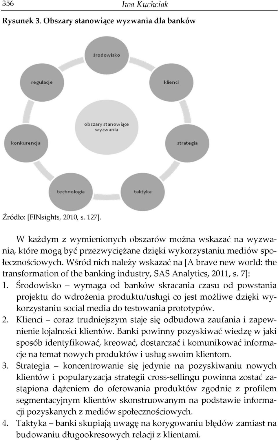 Wśród nich należy wskazać na [A brave new world: the transformation of the banking industry, SAS Analytics, 2011, s. 7]: 1.