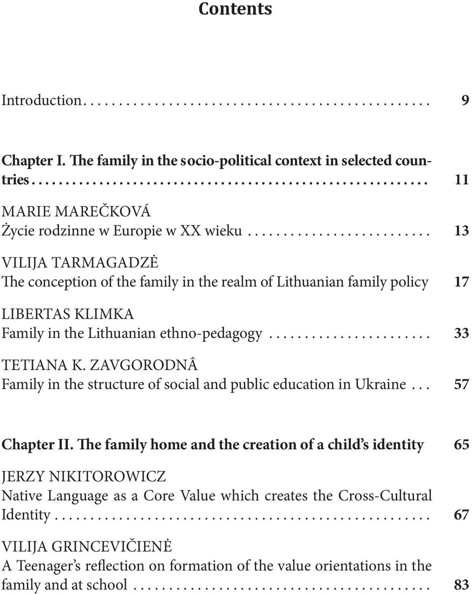 ......................... 13 VILIJA TARMAGADZĖ The conception of the family in the realm of Lithuanian family policy 17 LIBERTAS KLIMKA Family in the Lithuanian ethno-pedagogy....................... 33 TETIANA K.