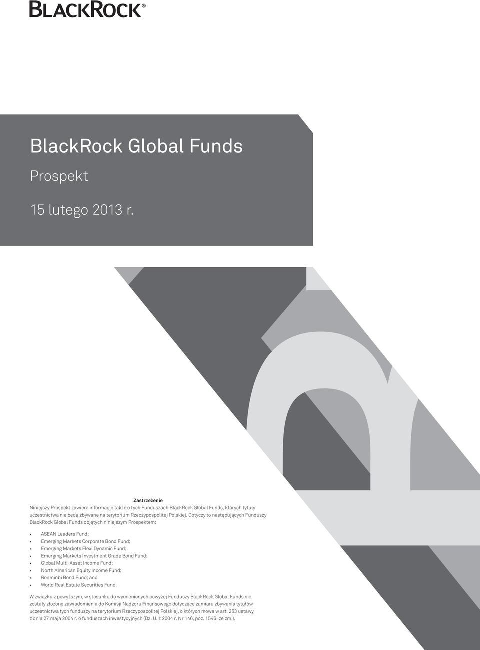 Dotyczy to następujących Funduszy BlackRock Global Funds objętych niniejszym Prospektem: ASEAN Leaders Fund; Emerging Markets Corporate Bond Fund; Emerging Markets Flexi Dynamic Fund; Emerging