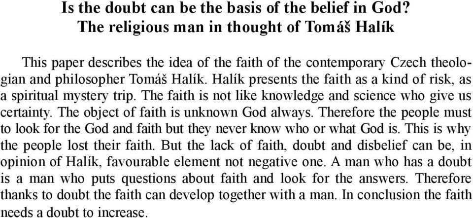 Halík presents the faith as a kind of risk, as a spiritual mystery trip. The faith is not like knowledge and science who give us certainty. The object of faith is unknown God always.