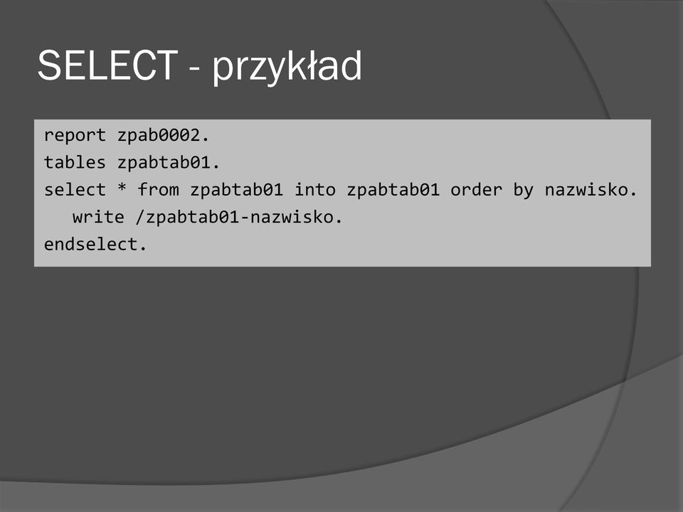 select * from zpabtab01 into