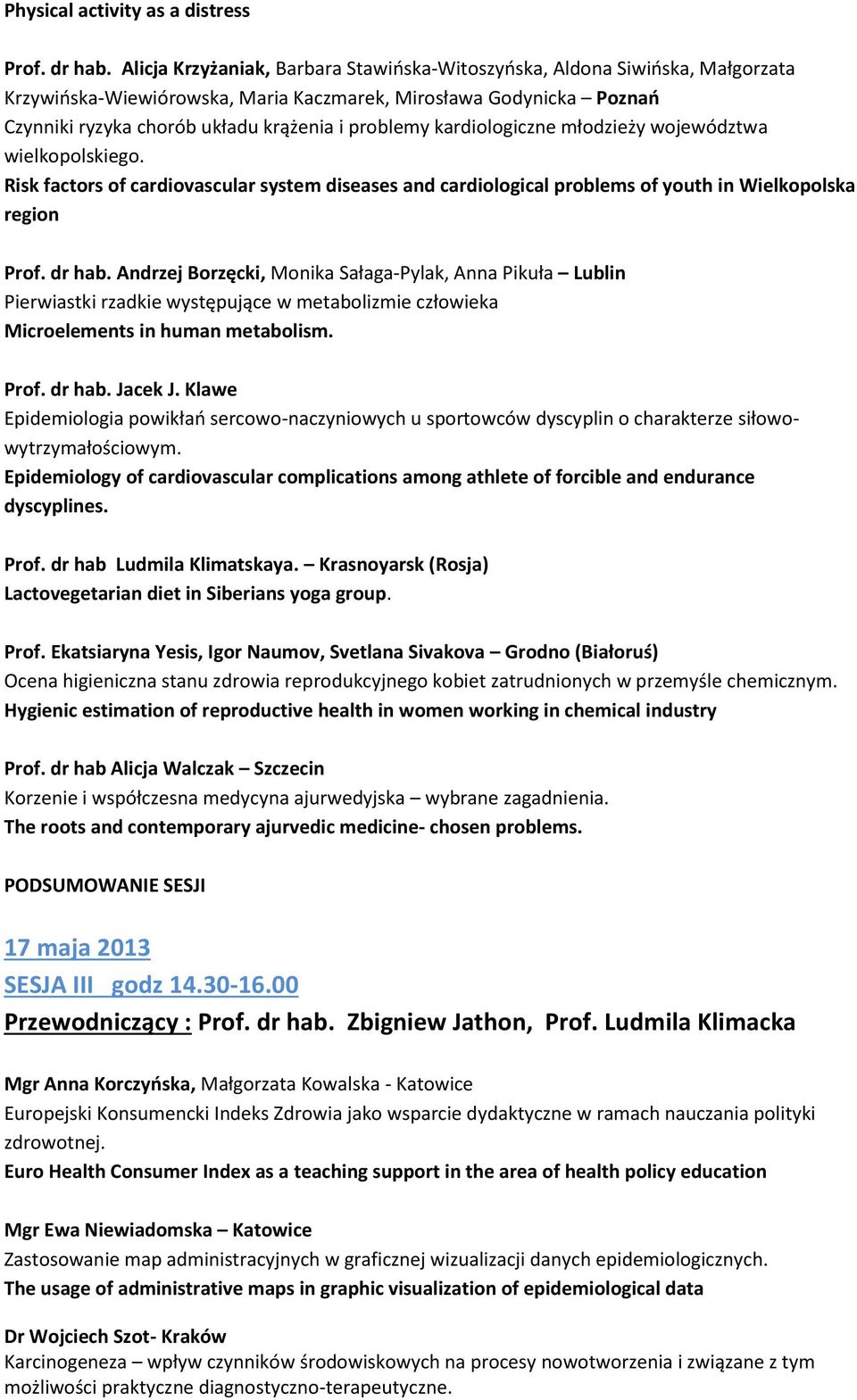 kardiologiczne młodzieży województwa wielkopolskiego. Risk factors of cardiovascular system diseases and cardiological problems of youth in Wielkopolska region Prof. dr hab.