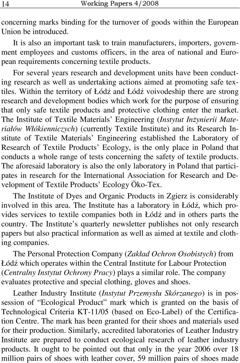 For several years research and development units have been conducting research as well as undertaking actions aimed at promoting safe textiles.
