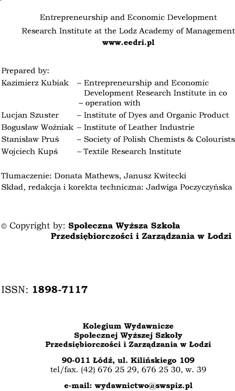Leather Industrie Stanisław Pruś Wojciech Kupś Society of Polish Chemists & Colourists Textile Research Institute Tłumaczenie: Donata Mathews, Janusz Kwitecki Skład, redakcja i korekta techniczna: