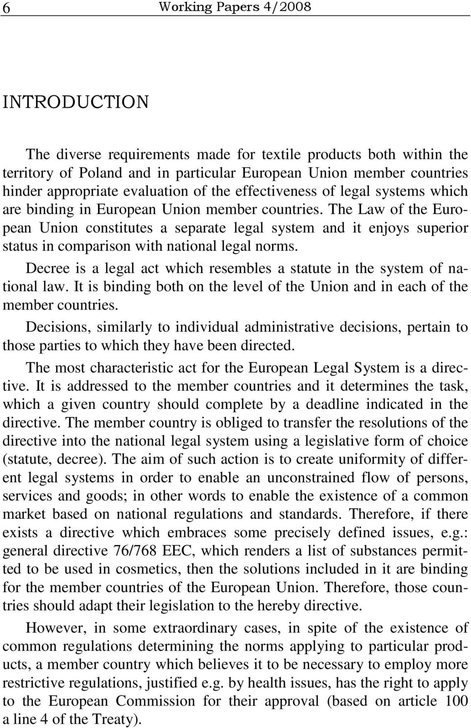 The Law of the European Union constitutes a separate legal system and it enjoys superior status in comparison with national legal norms.