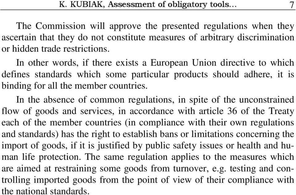 In the absence of common regulations, in spite of the unconstrained flow of goods and services, in accordance with article 36 of the Treaty each of the member countries (in compliance with their own