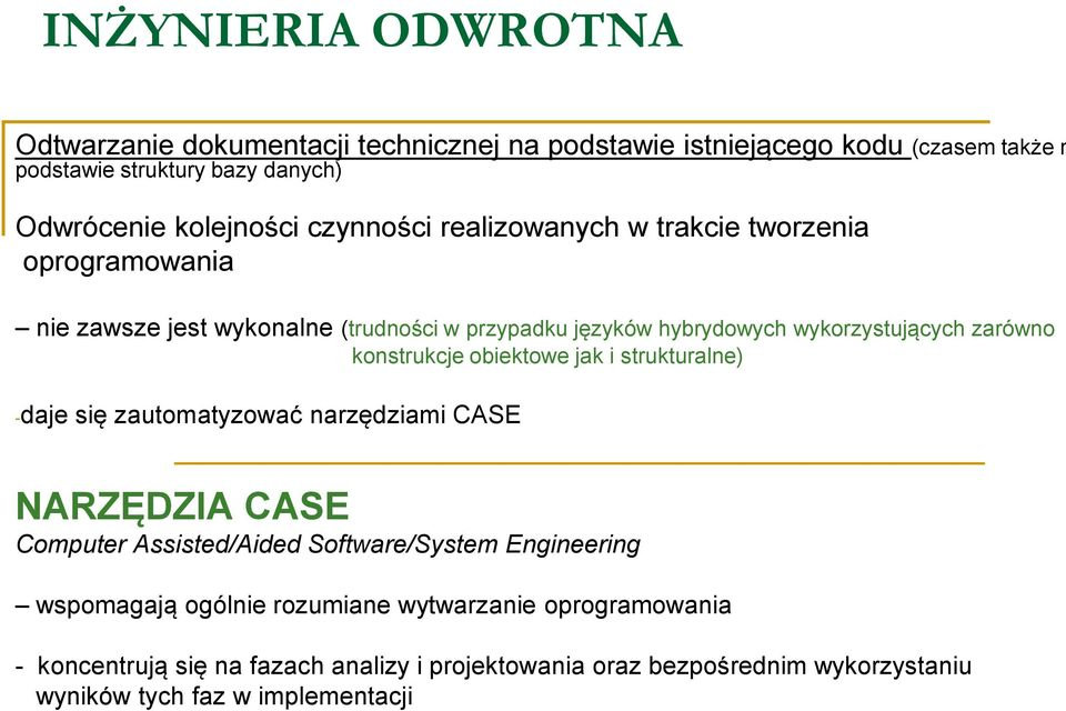 konstrukcje obiektowe jak i strukturalne) -daje się zautomatyzować narzędziami CASE NARZĘDZIA CASE Computer Assisted/Aided Software/System Engineering