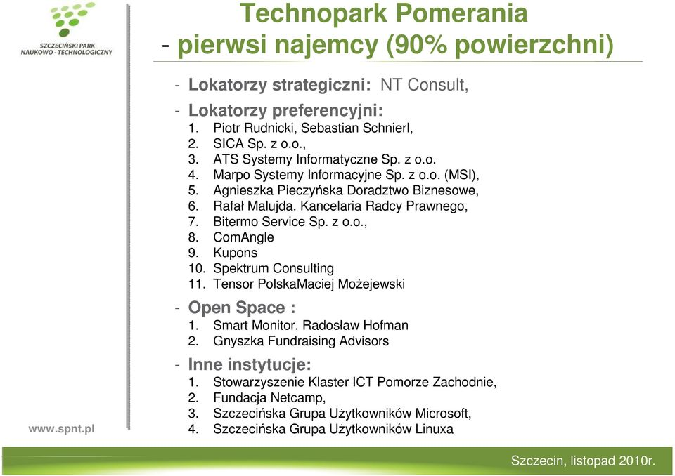 Bitermo Service Sp. z o.o., 8. ComAngle 9. Kupons 10. Spektrum Consulting 11. Tensor PolskaMaciej MoŜejewski - Open Space : 1. Smart Monitor. Radosław Hofman 2.