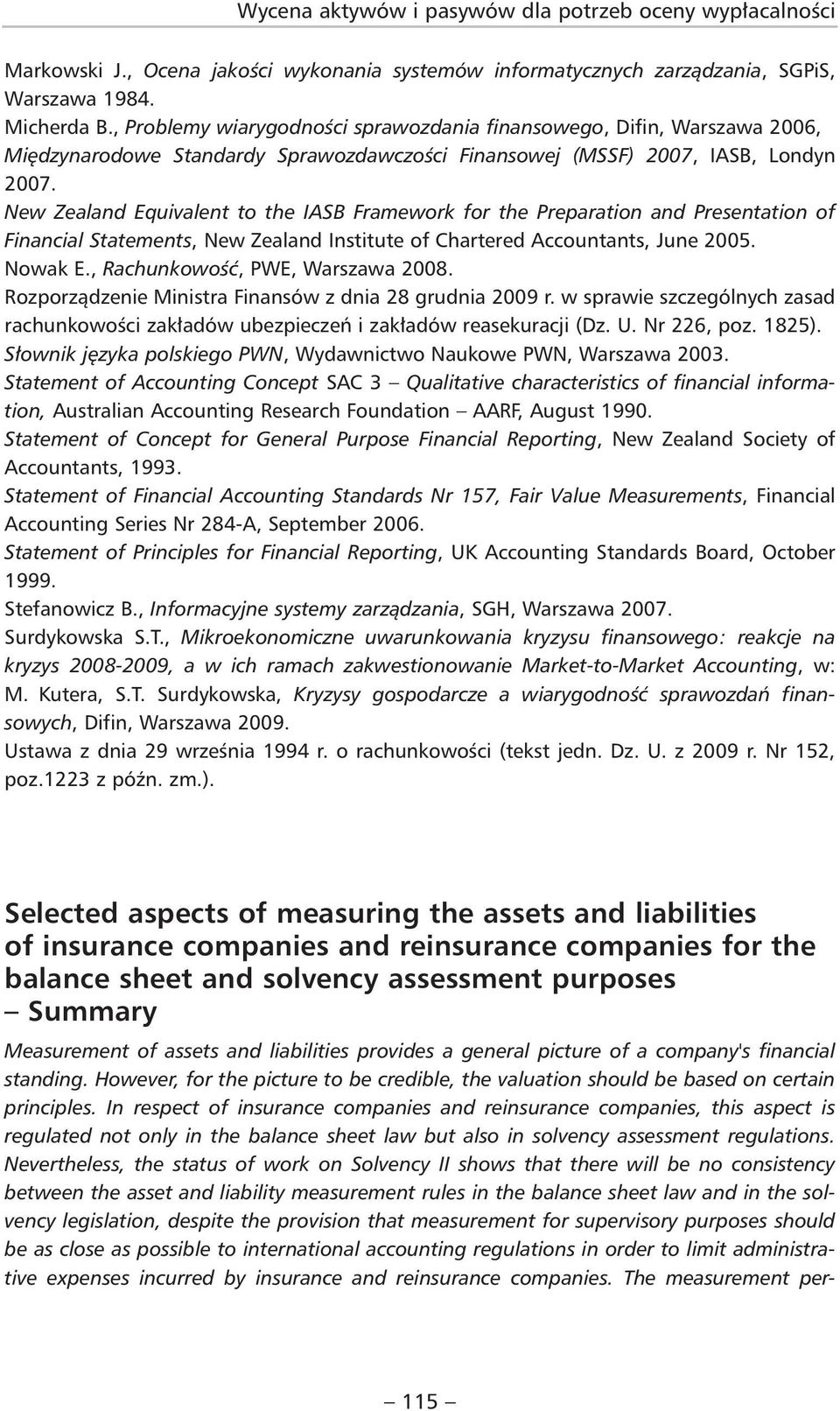 New Zealand Equivalent to the IASB Framework for the Preparation and Presentation of Financial Statements, New Zealand Institute of Chartered Accountants, June 2005. Nowak E.