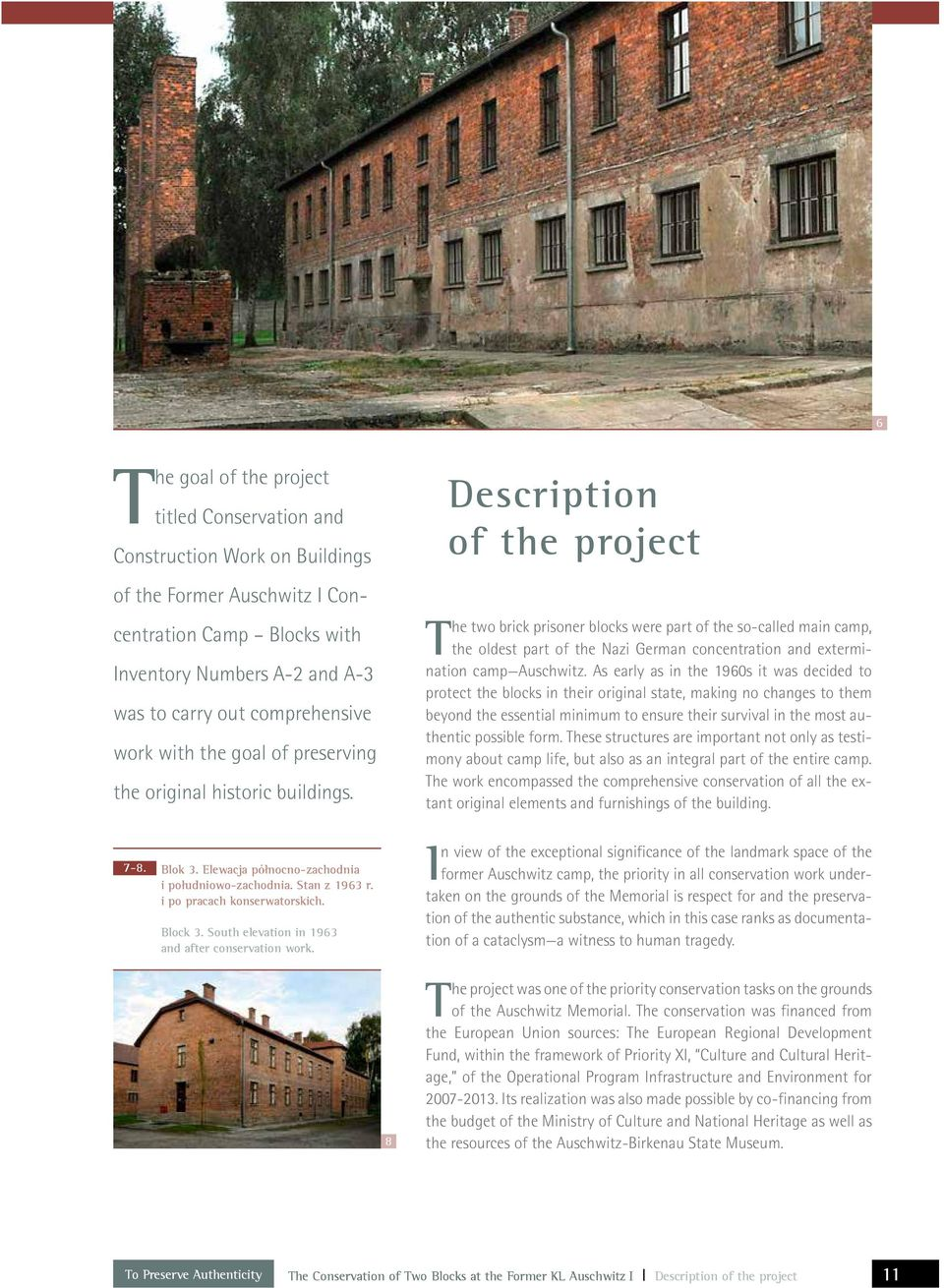 Description of the project The two brick prisoner blocks were part of the so called main camp, the oldest part of the Nazi German concentration and extermination camp Auschwitz.