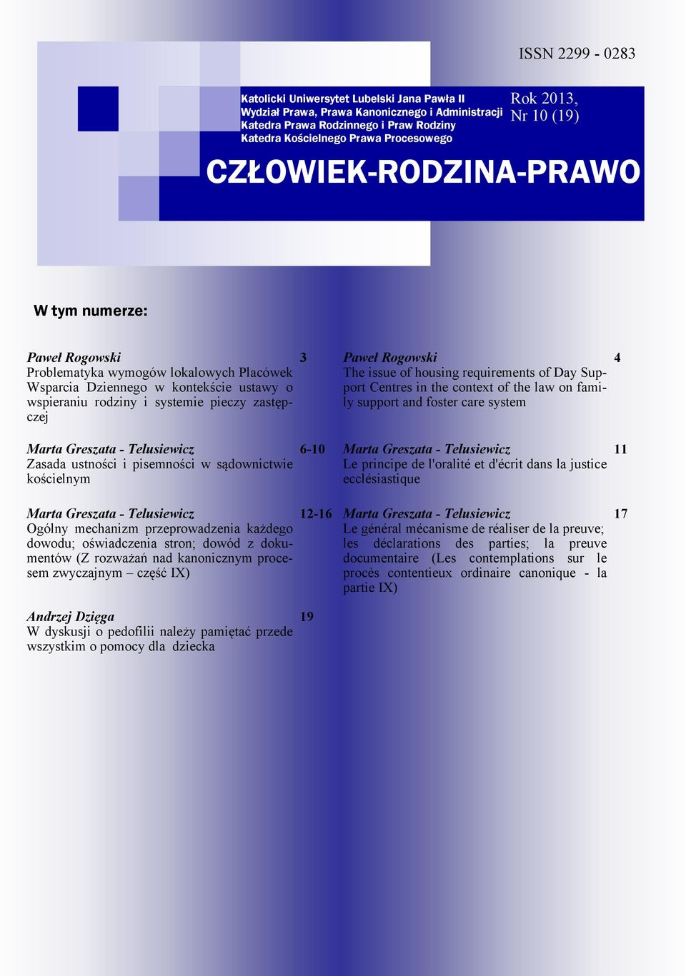 i pisemności w sądownictwie kościelnym 3 6-10 Paweł Rogowski The issue of housing requirements of Day Support Centres in the context of the law on family support and foster care system Marta Greszata