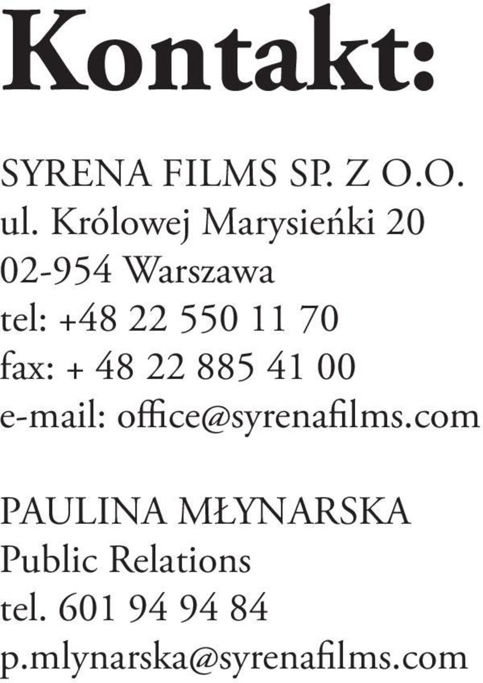 70 fax: + 48 22 885 41 00 e-mail: office@syrenafilms.