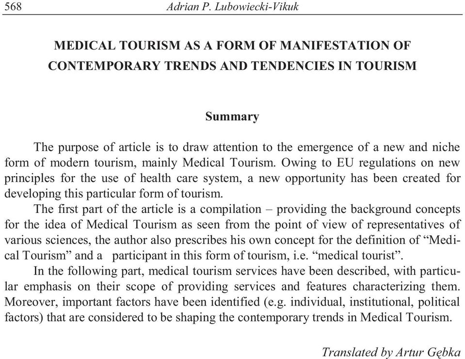 form of modern tourism, mainly Medical Tourism.