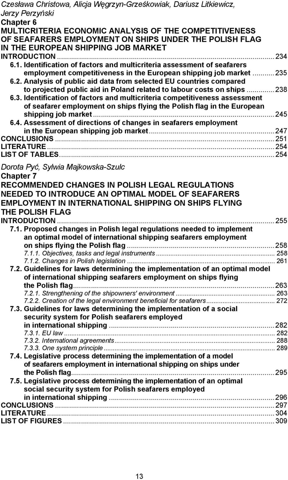 .. 235 6.2. Analysis of public aid data from selected EU countries compared to projected public aid in Poland related to labour costs on ships... 238 6.3. Identification of factors and multicriteria competitiveness assessment of seafarer employment on ships flying the Polish flag in the European shipping job market.