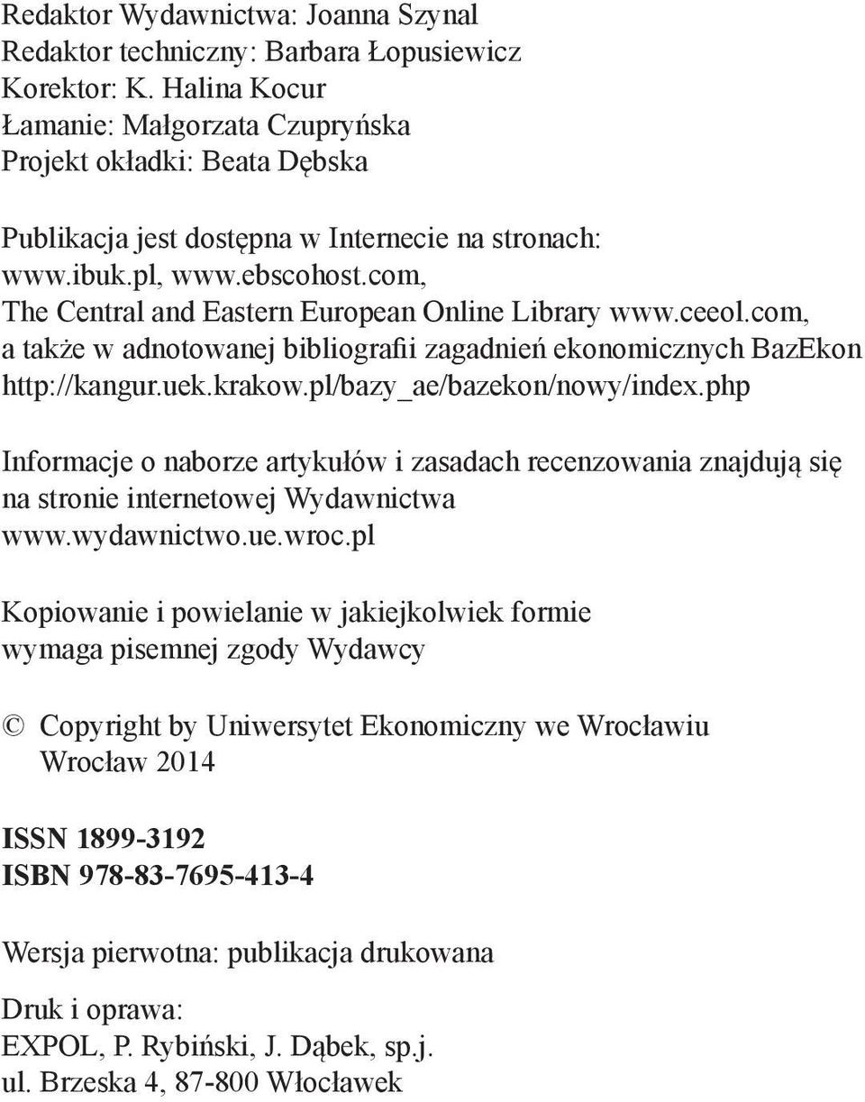 com, The Central and Eastern European Online Library www.ceeol.com, a także w adnotowanej bibliografii zagadnień ekonomicznych BazEkon http://kangur.uek.krakow.pl/bazy_ae/bazekon/nowy/index.