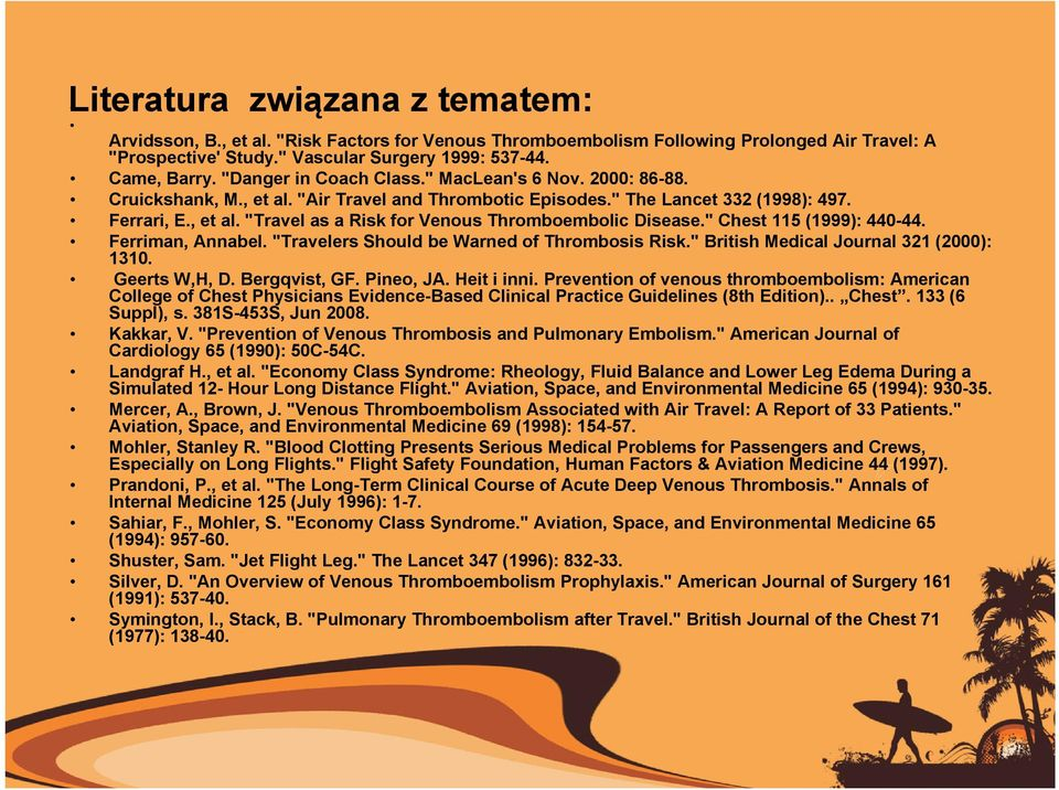 """ Chest 115 (1999): 440-44. Ferriman, Annabel. ""Travelers Should be Warned of Thrombosis Risk."" British Medical Journal 321 (2000): 1310. Geerts W,H, D. Bergqvist, GF. Pineo, JA. Heit i inni."