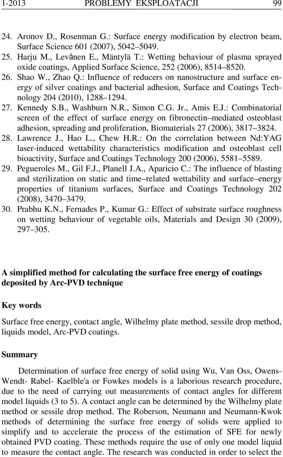 : Infuence of reducer on nanotructure and urface energy of iver coating and bacteria adheion, urface and Coating Technoogy 204 (2010), 1288 1294. 27. Kennedy.B., Wahburn N.R., imon C.G. Jr