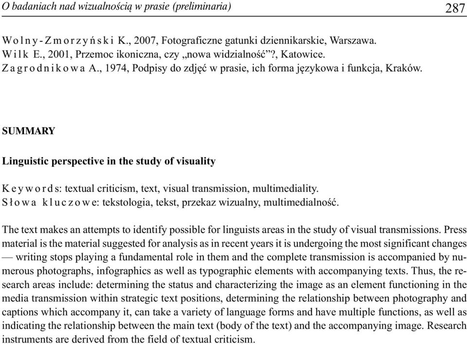 SUMMARY Linguistic perspective in the study of visuality K e y w o r d s: textual criticism, text, visual transmission, multimediality.
