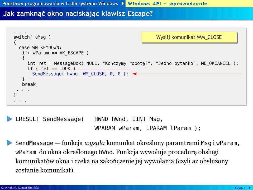 """, ""Jedno pytanko"", MB_OKCANCEL ); if ( ret == IDOK ) SendMessage( hwnd, WM_CLOSE, 0, 0 ); LRESULT SendMessage( HWND hwnd, UINT Msg, WPARAM wparam,"