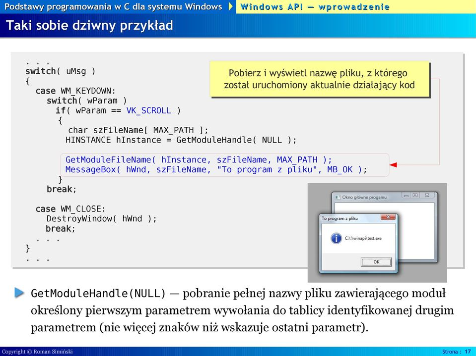 "szfilename, ""To program z pliku"", MB_OK ); case WM_CLOSE: DestroyWindow( hwnd ); GetModuleHandle(NULL) pobranie pełnej nazwy pliku zawierającego moduł określony"