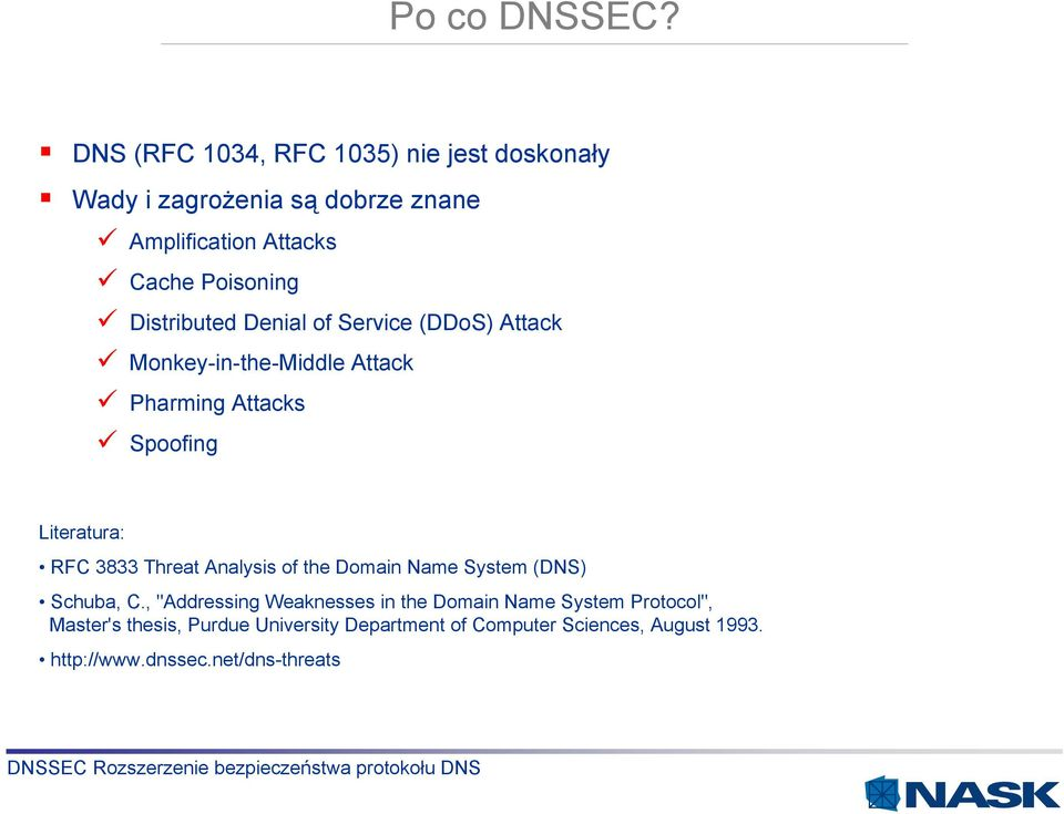 Distributed Denial of Service (DDoS) Attack Monkey-in-the-Middle Attack Pharming Attacks Spoofing Literatura: RFC 3833