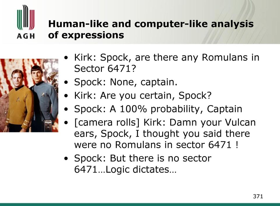 Spock: A 100% probability, Captain [camera rolls] Kirk: Damn your Vulcan ears, Spock, I