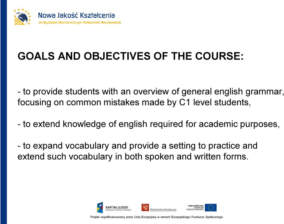extend knowledge of english required for academic purposes, - to expand vocabulary