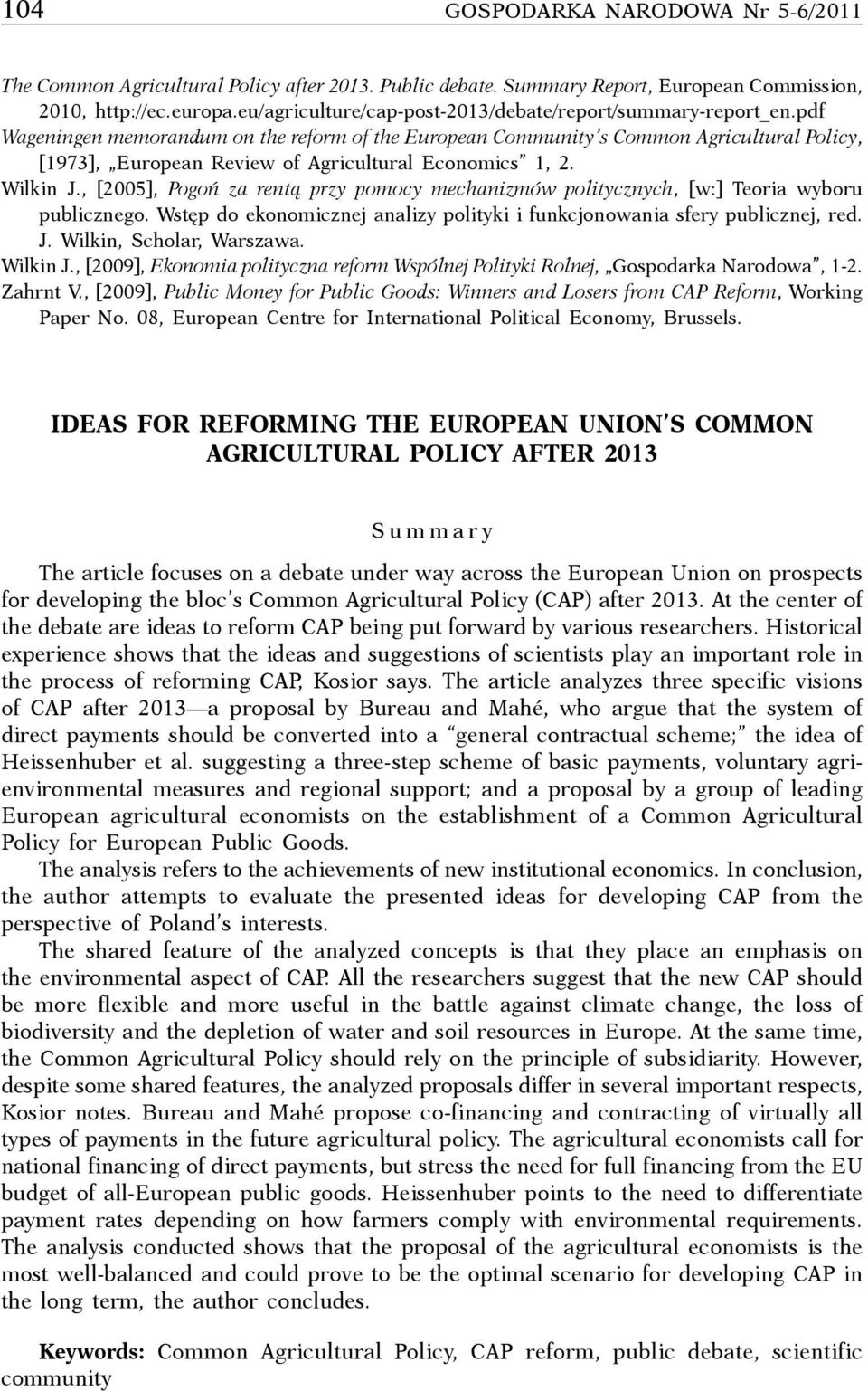pdf Wageningen memorandum on the reform of the European Community s Common Agricultural Policy, [1973], European Review of Agricultural Economics 1, 2. Wilkin J.
