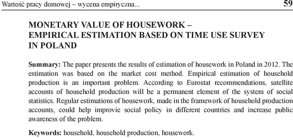 The estimation was based on the market cost method. Empirical estimation of household production is an important problem.