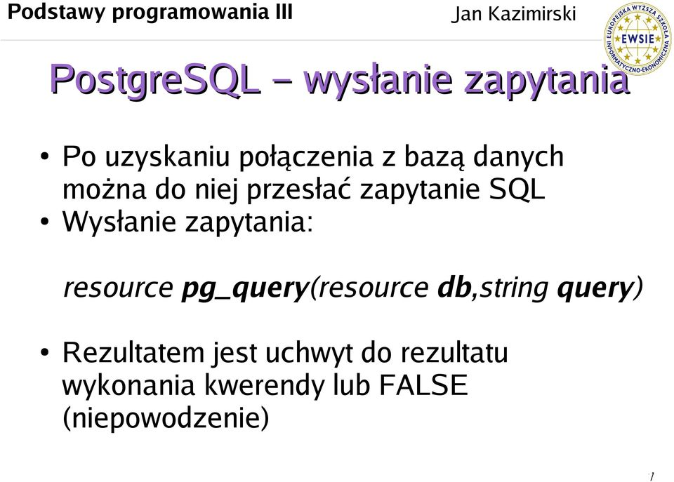 zapytania: resource pg_query(resource db,string query)