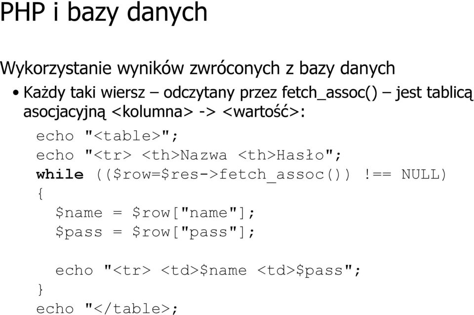 """<table>""; echo ""<tr> <th>nazwa <th>hasło""; while (($row=$res->fetch_assoc())!"