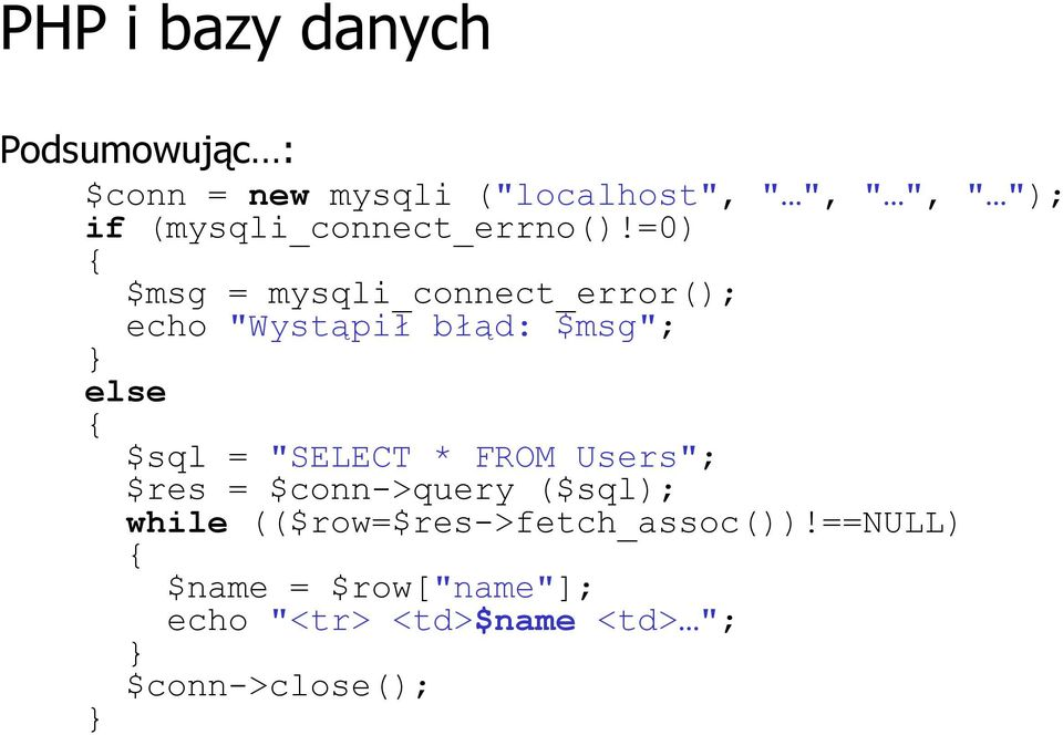 "=0) { $msg = mysqli_connect_error(); echo ""Wystąpił błąd: $msg""; } else { $sql = ""SELECT"