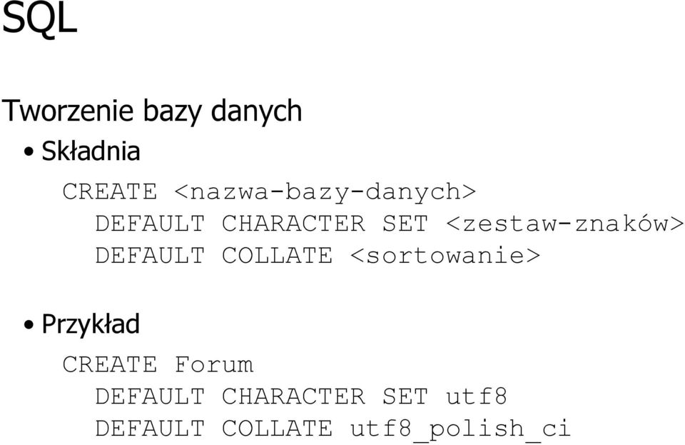 <zestaw-znaków> DEFAULT COLLATE <sortowanie>